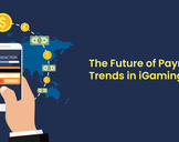 The Future of Payment Trends in iGaming Industry