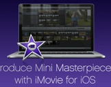 Produce Mini Masterpieces with iMovie for iOS