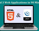 Build 3 Web Applications in 90 Minutes - HTML5 & jQuery
