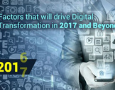 5 Factors that will drive Digital Transformation in 2017 and Beyond