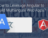 How to Leverage Angular to Build Multilingual Web Apps?