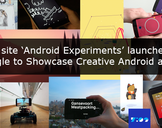 New site -�Android Experiments' launched by Google to Showcase Creative Android apps