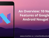 An Overview: 10 New Features of Google's Android Nougat