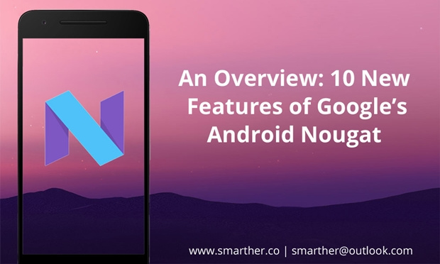 An Overview: 10 New Features of Google's Android Nougat - Image 1
