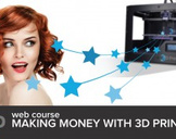 How to Make Money with 3D Printing - Guide and Walkthrough