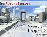 The Future Builder: Microsoft Project 2010 in 8 Easy Modules
