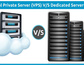 Which Web Hosting is better for you: VPS Hosting or Dedicated Hosting?