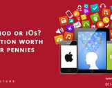 Android or iOS? – A Question Worth Your Pennies