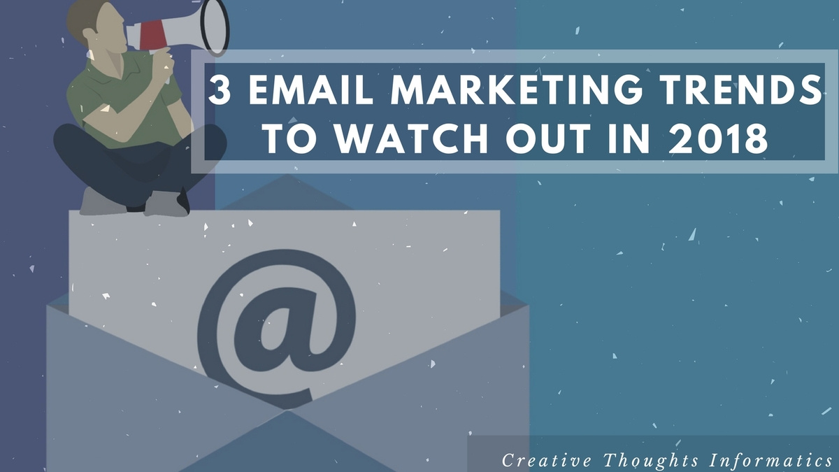 3 Email Marketing Trends to Watch Out in 2018 - Image 1