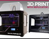 3D Printing with Makerbot Replicator 2, 2X, 5th Generation