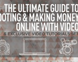 The Ultimate Guide to Shooting & Making Money with Video