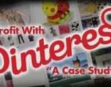 Profit with Pinterest -- A Case Study