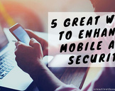 5 Great Ways to Enhance Mobile App Security