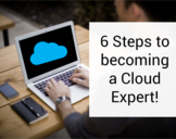 6 Steps to becoming a Cloud Expert!<br><br>