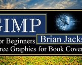 GIMP for Beginners: Free Graphics for Book Covers