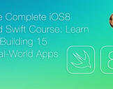 The Complete iOS8 and Swift Course: Learn by Building 15 Real World Apps