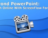 Beyond PowerPoint: Teach Online With ScreenFlow (v4) For Mac