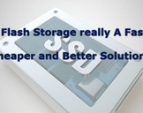 Is Flash Storage really A Faster, Cheaper and Better Solution?