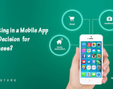 Why Investing in a Mobile App is a Good Decision for Your Business