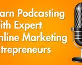 Learn Podcasting With Expert Online Marketing Entrepreneurs