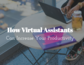 How Virtual Assistants Can Increase Your Productivity