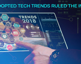 What are the most adopted tech trends those ruled the internet in 2018<br><br>