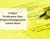 6 Ways to Advance Your Project Management Career Now<br><br>