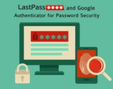 LastPass and Google Authenticator for Password Security