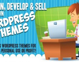 Design, Develop & Sell WordPress Themes