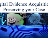 Digital Evidence Acquisition: Protecting your Case