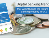 How UAE Banking Industry is doing it differently with Digital?<br><br>