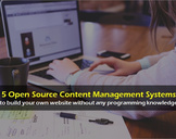 5 Popular Open Source Content Management Systems (CMS) to build you own Website