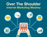 Over The Shoulder - Internet Marketing Mastery
