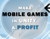 Make Mobile Games In Unity and Profit