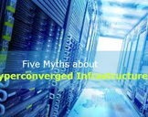 Myths You Probably Don't Know About Hyperconverged Infrastructure