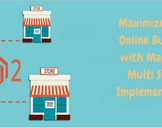 Maximize your Online Business with Magento Multi Store Implementation