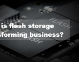 How is flash storage transforming business?