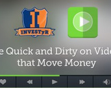 The Quick and Dirty on Videos that Move Money