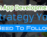 An App Development Strategy You Need To Follow