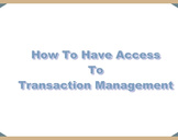 How To Have Access To Transaction Management