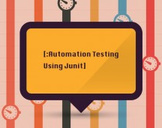 Automation Testing Using Junit Framework