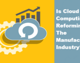 Is Cloud Computing Reforming The Manufacturing Industry?