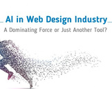 AI in Web Design Industry: a Dominating Force or Just another Tool?