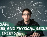 Be Safe – Cyber and Physical Security For Everyone