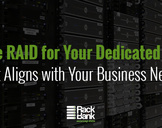 Choose RAID for Your Dedicated Server That Aligns with Your Business Needs