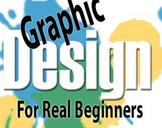 Graphic Design For Real Beginners