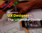 Becoming a UX designer: The Ultimate Guide