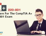 CompTIA A+ 220-801 - Prepare For The CompTIA A+ 220-801 Exam
