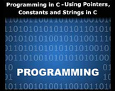 C Programming - Using Pointers, Constants and Strings