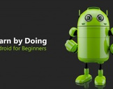 Learn by Doing - Android for Beginners